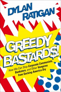 http://www.dylanratigan.com/2012/01/11/who-are-you-calling-a-greedy-bastard/
